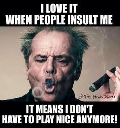 Most of the time I don't need a reason to not play nice!