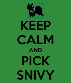 KEEP CALM AND PICK SNIVY