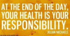 jillian michaels quote #health #responsibility #choices
