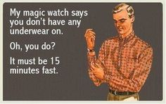 My magic watch says you don't have any underwear on. Oh, you do? It must be 15 minutes fast. Pick up lines funny humor Best Pick Up Lines, Pick Up Lines Cheesy, Pick Up Lines Funny, Tori Tori, Before I Forget, Funny Pick, The Meta Picture, Funny Quotes, Funny Memes