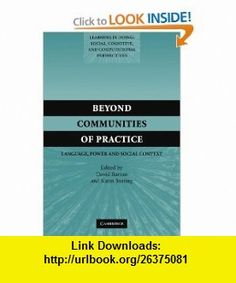 Beyond Communities of Practice Language Power and Social Context (Learning in Doing Social, Cognitive and Computational Perspectives) (9780521544924) David Barton, Karin Tusting , ISBN-10: 0521544920  , ISBN-13: 978-0521544924 ,  , tutorials , pdf , ebook , torrent , downloads , rapidshare , filesonic , hotfile , megaupload , fileserve