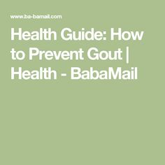 Health Guide: How to Prevent Gout | Health - BabaMail