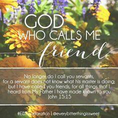 God who calls me friend.