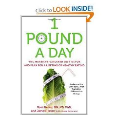 1 Pound a Day: The Martha's Vineyard Diet Detox and Plan. Everything Fresh! Start day with lemon water/juice.AM..berry purée; midAM; ..green juice or her powder; noon...fresh vegetable juice Afternoon..lemon juice; 4:00 fresh vegetable juice; 6:00vegetable soup;8:00 Aloe Vera juice