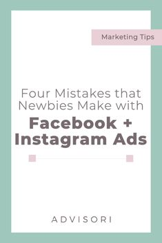 Four Mistakes that Newbies Make with Facebook and Instagram Ads #facebookads #instagramads #digitaladvertising