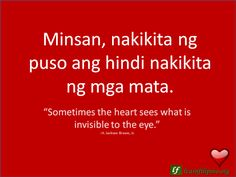 """English to Tagalog Love Quote:""""Sometimes the heart sees what is invisible to the eye. Filipino Words, Filipino Quotes, Pinoy Quotes, Tagalog Love Quotes, Islamic Love Quotes, Love Quotes For Her, Cute Love Quotes, Love Husband Quotes, Life Quotes To Live By"""
