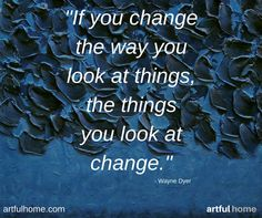 If you change the way you look at things, the things you look at change. - Wayne Dyer and 💕 Quotable Quotes, Wisdom Quotes, True Quotes, Great Quotes, Quotes To Live By, The Words, Motivational Words, Inspirational Quotes, Meaningful Quotes