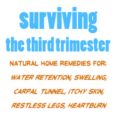 surviving the third trimester: Natural home remedies for water retention, swelling, carpal tunnel, itchy skin, restless legs, heartburn #pregnancy