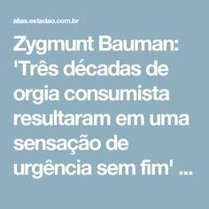 Zygmunt Bauman: 'Três décadas de orgia consumista resultaram em uma sensação de urgência sem fim' - Aliás - Estadão