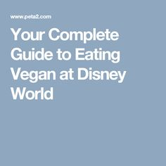 Your Complete Guide to Eating Vegan at Disney World
