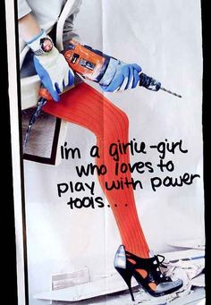 I'm a girlie-girl who loves to play with power tools. Smith wanna build some shit this winter? Be Your Own Kind Of Beautiful, The Power Of Love, My Love, Aviation Humor, Post Secret, Kids Laughing, My Philosophy, Happy Thoughts, Power Tools