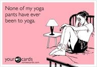 haha lol this is good...get off the couch and put your yoga pants on