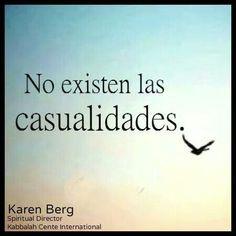 .No existen casualidades, existen causalidades.