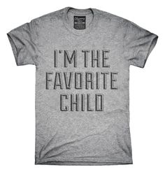 I'm The Favorite Child T-Shirt, Hoodie, Tank Top
