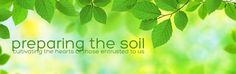 Preparing the Soil   cultivating the hearts of those entrusted to us..