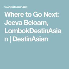 Where to Go Next: Jeeva Beloam, LombokDestinAsian | DestinAsian