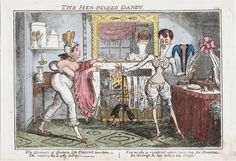 """The Hen-Pecked Dandy (Sir Isaac Robert Cruikshank, 1818)    """"The Demon of Fashion Sir Fopling bewitches—  The reason his Lady betrays—  For as she is resolved upon wearing the Breeches,  In revenge he has taken the Stays!"""""""