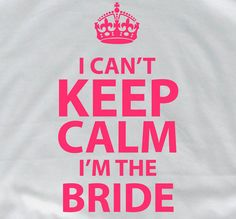 I can't keep calm I'm the Bride shirt bride entourage by lptshirt, $14.95