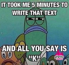 The Best Funny Pictures GIF and MEMES about After I write a long text message. Best MEME and GIFS about After I write a long text message and Funny Pictures No Kidding, Giving Up Quotes, Text Memes, Spongebob Memes, Spongebob Squarepants, Watch Spongebob, Funny Text Messages, Look At You, Story Of My Life