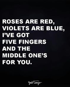 """""""Roses are red, violets are blue, i've got five fingers and the middle one's for you."""" quotes and sayings 50 Comebacks Will Leave Them SPEECHLESS (& And Make YOU Laugh) Sarcasm Quotes, Bitch Quotes, Badass Quotes, Mood Quotes, True Quotes, Motivational Quotes, Inspirational Quotes, Smile Quotes, Sarcastic Quotes About Love"""