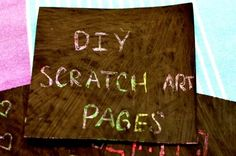 DIY Scratch Art Pages  You will need: a kid who LOVES to color, a sheet of card stock paper, oil pastels, and tempera paint.