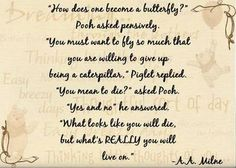 A.A. Milne and Winnie the Pooh have so many great quotes. I like this because it is about butterflies.