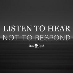 Listen to hear.