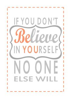 If you don't believe in yourself no one else will