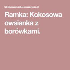 Ramka: Kokosowa owsianka z borówkami.