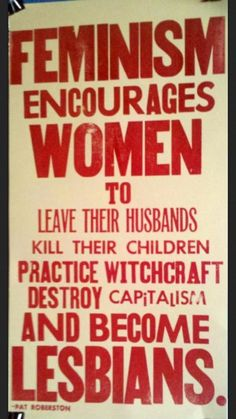 Feminism encourages. Love this Pat Robertson Quote! how times change...