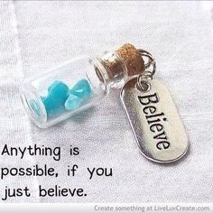 Believe... Anything is possible