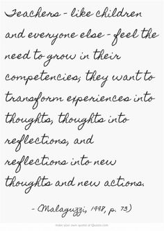 Teachers – like children and everyone else – feel the need to grow in their competencies; they want to transform experiences into thoughts, thoughts into reflections, and reflections into new thoughts and new actions.