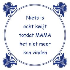 Tegeltjeswijsheid.nl - een uniek presentje - Niets is echt kwijt Happy Quotes, True Quotes, Qoutes, Funny Quotes, Journal Quotes, One Liner, Verse, Meaningful Words, Famous Quotes