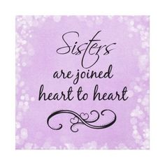Sisters Quote Heart to Heart Stretched Canvas Prints : Sisters Quote Heart to Heart Canvas Prints. Purple background with bokeh edge accents and vintage double hearts scroll frame this inspirational Sister quote, 'Sisters are joined heart to heart'. Little Sister Quotes, Sister Poems, Love My Sister, Dear Sister, Little Sisters, Sister Sayings, Twin Sister Quotes, Missing My Sister Quotes, Sister Cards