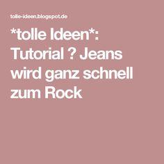 *tolle Ideen*: Tutorial ✄ Jeans wird ganz schnell zum Rock