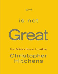 God is not great- how religion poisons everything.