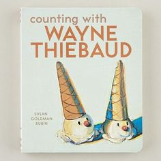counting with wayne thiebaud by susan goldman rubin Most Beautiful Child, Beautiful Children, Wayne Thiebaud, Arts Ed, Children's Literature, Bedtime Stories, Painting For Kids, Love Book, Art Blog