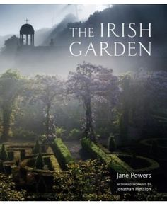 The Irish Garden by Jane Powers, Photography by Jonathan Hession