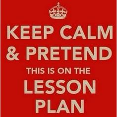 Keep Calm and pretend this is on the lesson plan.  Thanks Michelle!
