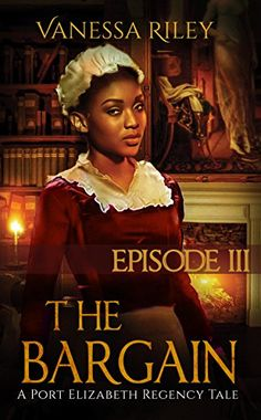 The Bargain: The Complete Season One - Episodes I-IV (A Port Elizabeth Regency Tale: Season One) by [Riley, Vanessa] Historical Fiction Books, Historical Romance, Free Christian Books, African American Books, Facebook Book, Port Elizabeth, Book Cover Design, Design Awards, The Book