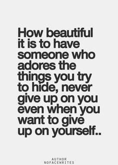 """""""How beautiful it is to have someone who adores the things you try to hide, never give up on you even when you want to give up on yourself..."""" #oliverpyatt http://oliverpyattcentersblog.com http://oliverpyattcenters.com"""