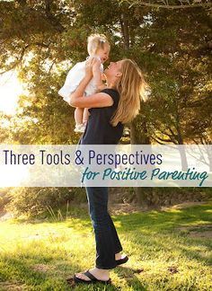 Three Tools and Perspectives for Positive Parenting via Amanda Morgan #NotJustCute What is the tool you use most successfully to be a positive parent?