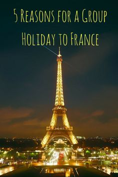 5 Reasons for a Group Holiday to France ǀ France ǀ group travel ǀ travel with friends ǀ europe travel ǀ group travel in europe