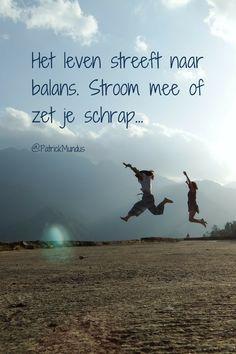 Het leven streeft naar balans. Stroom mee of zet je schrap...