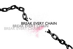 Break every chain...break every chain..break every chain...Just do it!