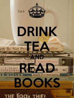 drink tea, read books. yes.