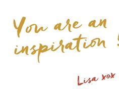 You are an inspiration!