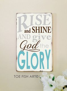 Rise and Shine and Give God the Glory  Hand Painted by ToeFishArt, $75.00 11x18