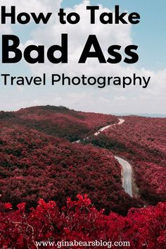 How to take Bad Ass Travel Photography http://ginabearsblog.com/2017/03/bad-ass-travel-photography/