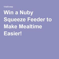 Win a Nuby Squeeze Feeder to Make Mealtime Easier!